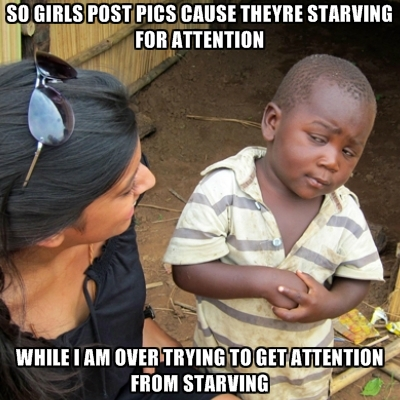 so-girls-post-pics-cause-theyre-starving-for-attention-while-i-a