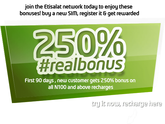 Get 250% reward on all recharges on Etisalat Real Bonus.