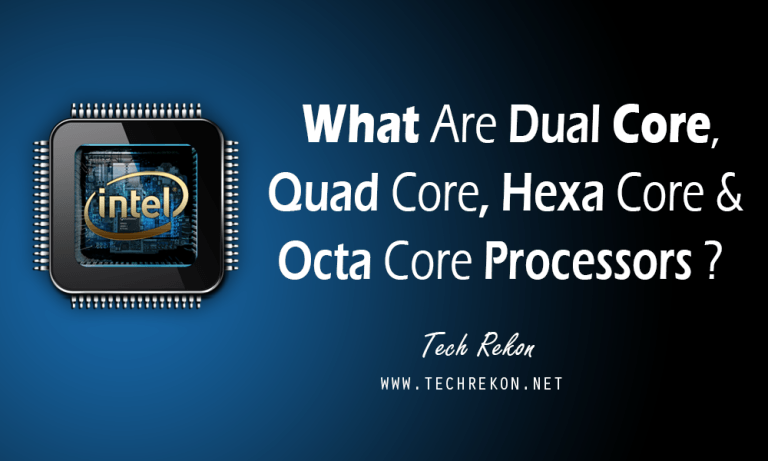 WHAT ARE DUAL CORE, QUAD CORE, HEXA CORE & OCTA CORE PROCESSORS?